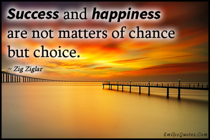Success And Happiness Are Not Matters Of Chance But Choice Popular