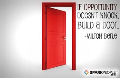 If Opportunity Doesnt Knock Build A Door Sparkpeople