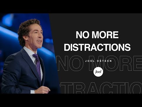 It's time to let go of the distractions.- No More Distractions | Joel Osteen