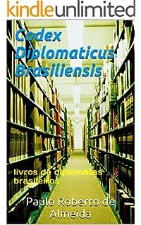 Codex Diplomaticus Brasiliensis: livros de diplomatas brasileiros (Portuguese Edition)