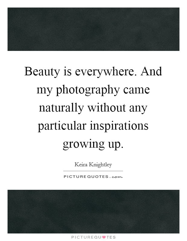 Beauty Is Everywhere And My Photography Came Naturally Without