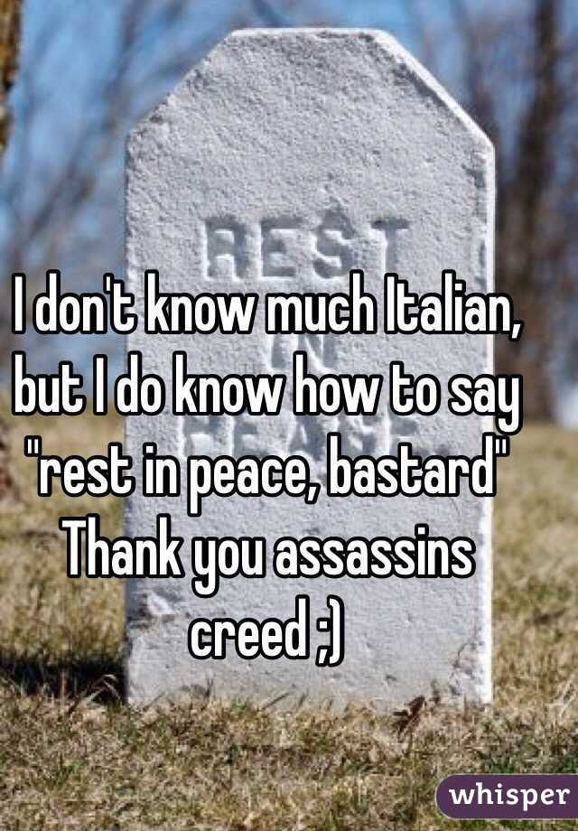 I Dont Know Much Italian But I Do Know How To Say Rest In Peace