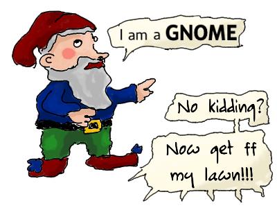 a gnome... go away!