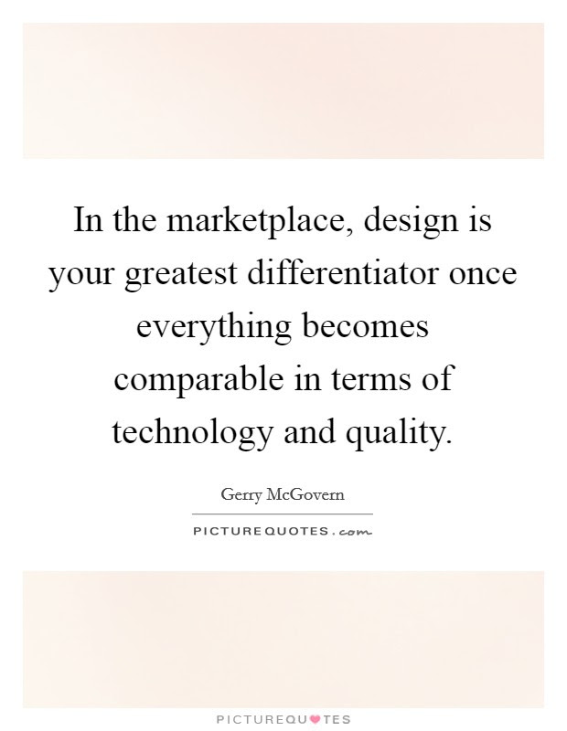design is your greatest differentiator ...