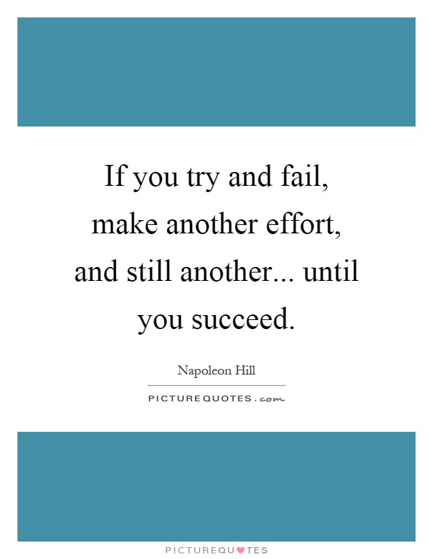 If You Try And Fail Make Another Effort And Still Another