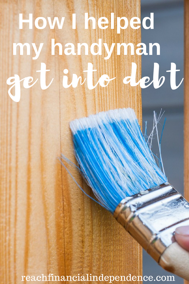 How I helped my handyman get into debt