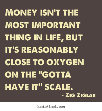 Sayings About Life Money Isn T The Most Important Thing In Life