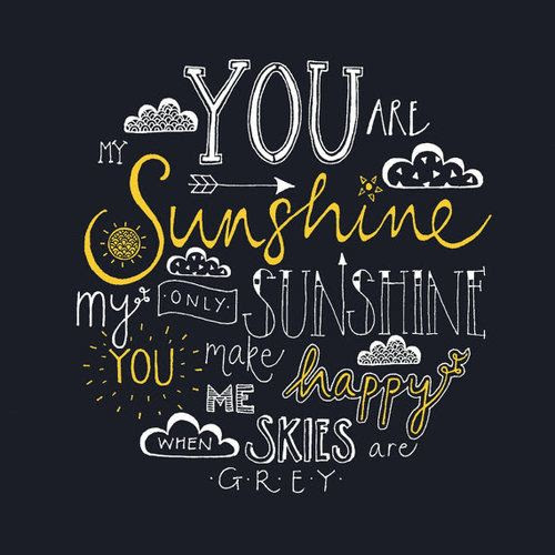 You Are My Sunshine My Only Sunshine You Make Me Happy When Skies