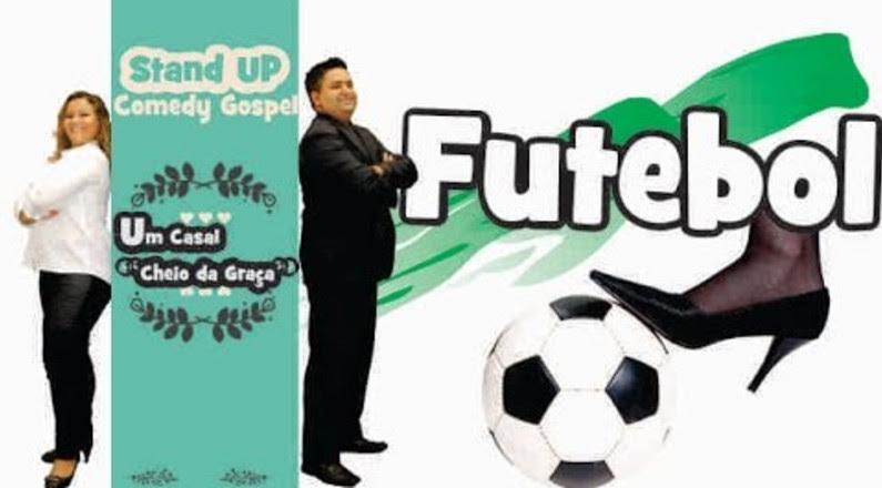 """Stand Up Gospel ''Um Casal Cheio da Graça"""" FUTEBOL"""