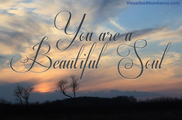 You Are A Beautiful Soul Visualize Abundance