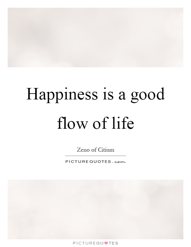 Happiness Is A Good Flow Of Life Picture Quotes