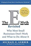 The E-Myth Revisited: Why Most Small Businesses Don't Work and What to Do About It, by Michael E. Gerber