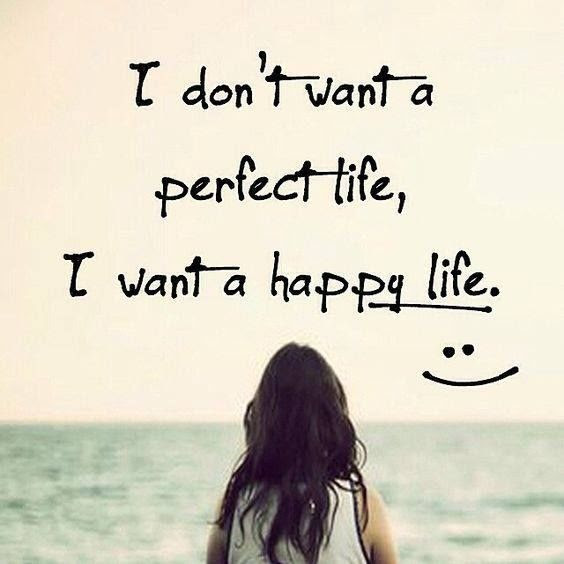 I Dont Want A Perfect Life I Want A Happy Life Pictures Photos