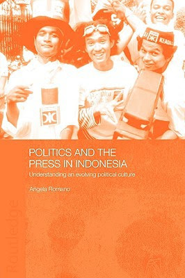 Politics and the Press in Indonesia : Understanding an Evolving Political Culture by Angela