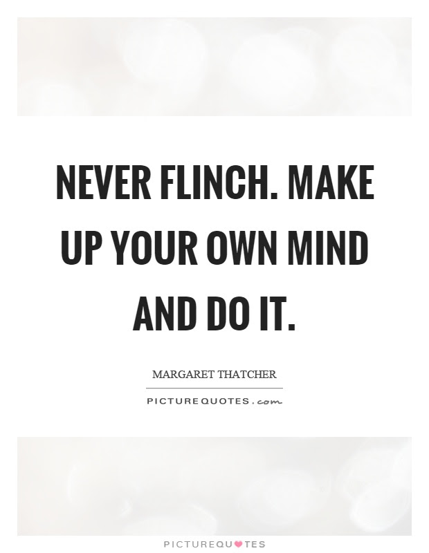 Never Flinch Make Up Your Own Mind And Do It Picture Quotes