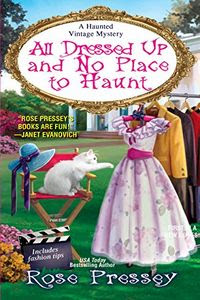 All Dressed Up and No Place to Haunt by Rose Pressey