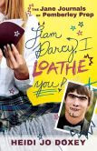 The Jane Journals at Pemberley Prep: I Loathe You, Liam Darcy