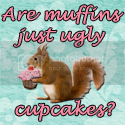 Are muffins just ugly cupcakes?