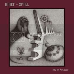 Built To Spill - 'You In Reverse'
