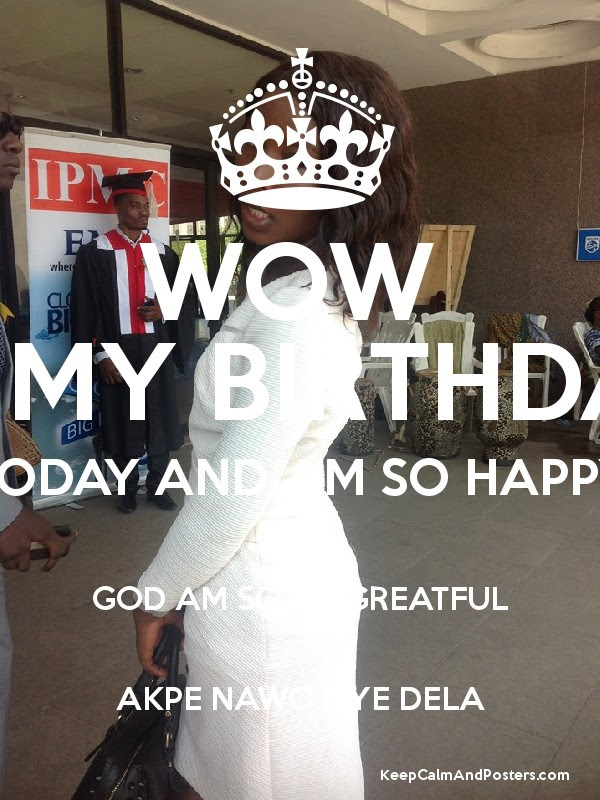 Wow It My Birthday Today And Am So Happy God Am So So Greatful Akpe