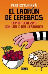 megustaleer - El ladrón de cerebros. Comer cerezas con los ojos cerrados - Pere Estupinyà