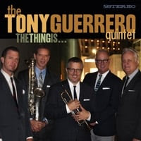 The Tony Guerrero Quintet | The Thing Is...