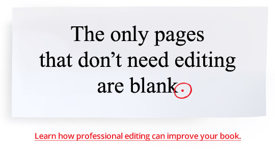 The only pages that don't need editing are blank. Learn how professional editing can improve your book.