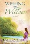 Wishing on Willows - Katie Ganshert