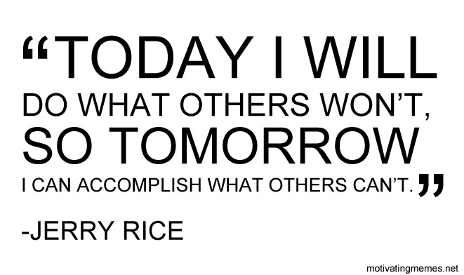 Jerry Rice Quote Today I Will Motivating Memes