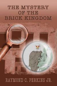 The Mystery of the Brick Kingdom by Raymond C. Perkins