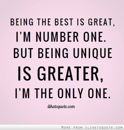 Being The Best Is Great Im Number One But Being Unique Is Greater