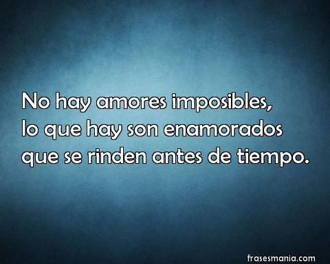 No Hay Amores Imposibles Lo Que Hay Son Frases