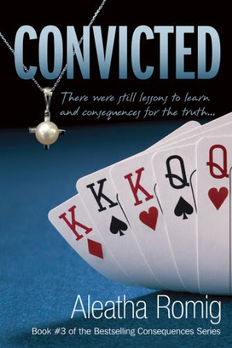Convicted (Consequences) by Aleatha Romig