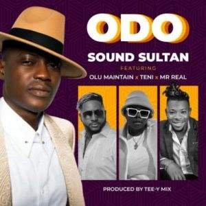 Music Mp3:- Sound Sultan Ft Teni, And Mr Real – Odo