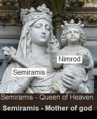 SEMIRAMIS THE QUEEN OF HEAVEN AND THE MOTHER OF GOD NIMROD