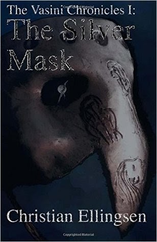 The Silver Mask (The Vasini Chronicles #1) by Christian Ellingsen