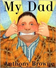 My Dad by Anthony Browne: Book Cover