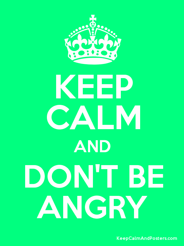 Keep Calm And Dont Be Angry Keep Calm And Posters Generator