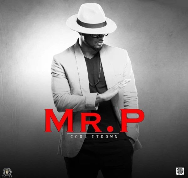 #MUSIC: MR P-Cool It Down