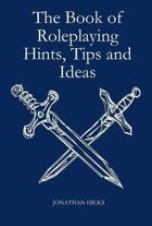 The Book of Roleplaying Hints, Tips and Ideas