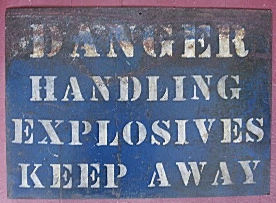 Vintage Industrial, Work Metal Blue and White Stenciled Sign, Danger, Handling Explosives, Men at Work. $46.95, via Etsy.