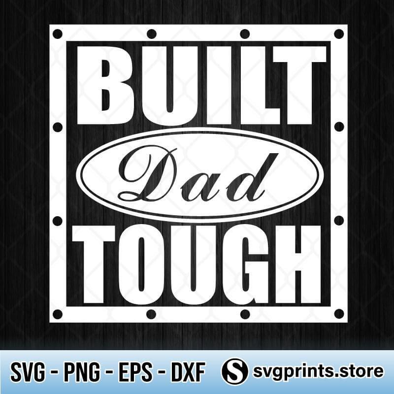 Download Built Dad Tough Svg Png Dxf Eps Svgprints