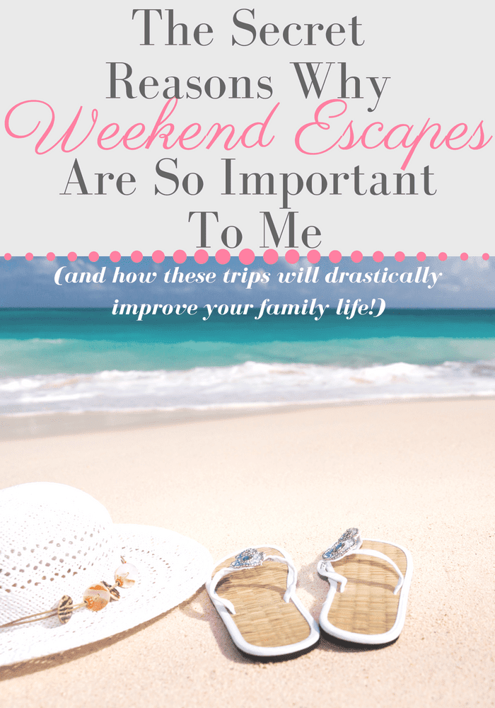 The Secret Reasons Why Weekend Escapes Are So Important To Me