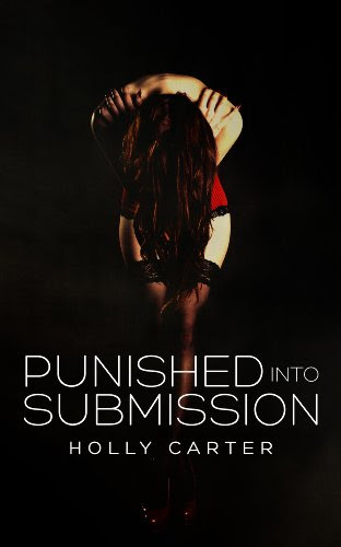 Punished Into Submission (Master & Mistress series) by Holly Carter