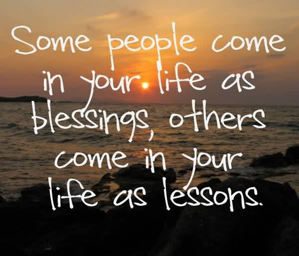 Short Quotes On Life Some People Come In Your Life As Blessings