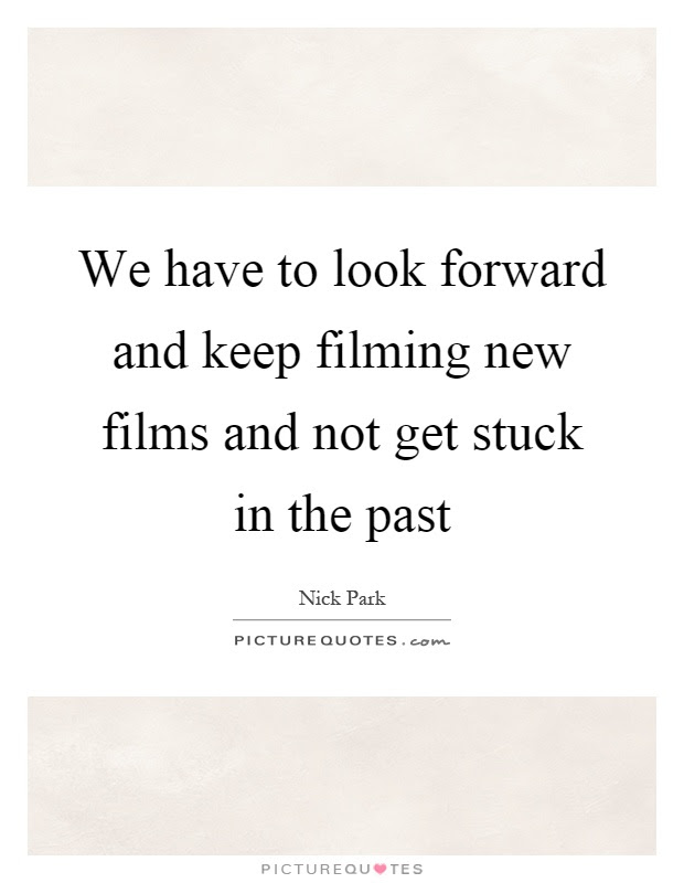Looking To The Past Quotes Sayings Looking To The Past Picture