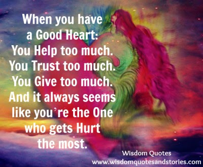 Good Heart Helps Trusts Gives Too Much Wisdom Quotes Stories