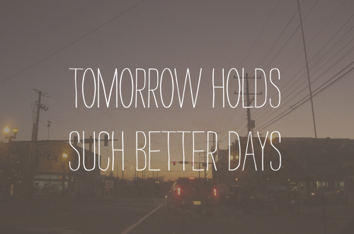 Tomorrow Holds Such Better Days Hope Quote Quotespicturescom