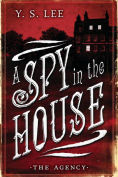 Title: A Spy in the House (The Agency Series #1), Author: Y. S. Lee