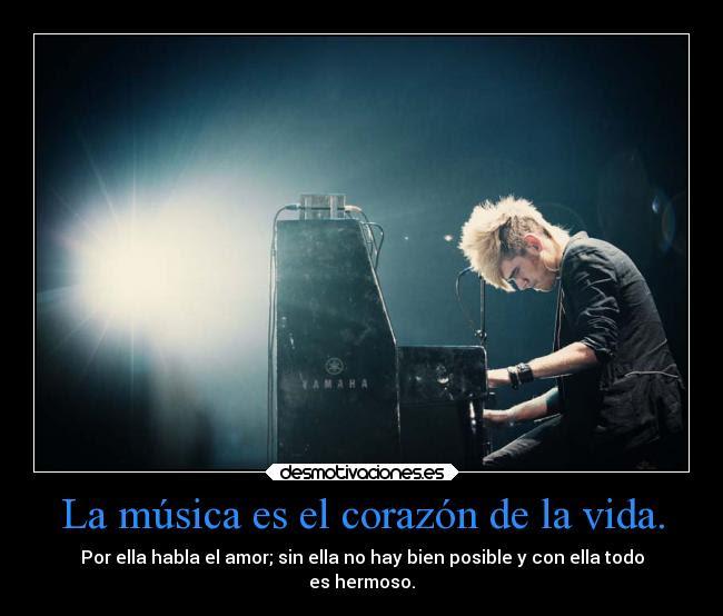 La Musica Es El Corazon De La Vida Desmotivaciones